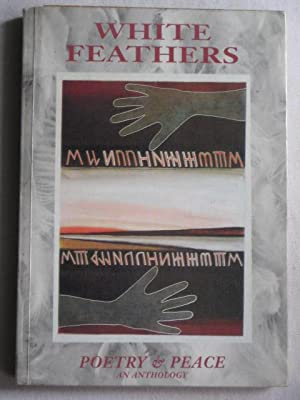 White Feathers : Poetry and Peace, an Anthology (An anthology of New Zealand and Pacific Island P...