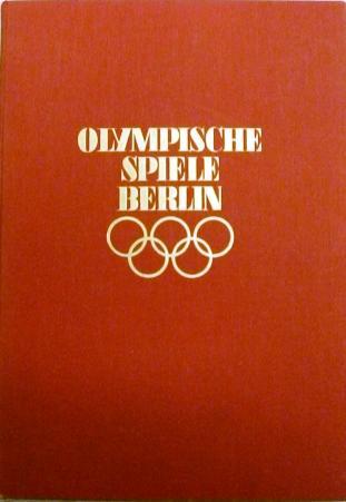 Olympische Spiele Berlin 1936. Erinnerungswerk unter dem Patronat des Schweizerischen Olympischen ...
