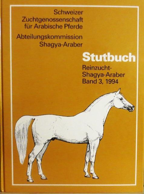 Stutbuch, Reinzucht-Shagya-Araber Band 3, 1994. Umfasst den Zeitraum von 1990 bis 1994.: Schweizer ...
