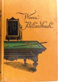 Praktische Anleitung zur Erlernung des Karambole-Spieles.: Woerz' Billardbuch: