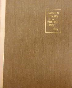 Famous Horses of the British Turf. Volume V - 1928. An Illustrated Review of Racing in Great Brit...