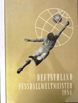 Ein Bilderalbum aus dem Geschehen unserer Tage.: WM 1954) Deutschland Fußballweltmeister 1954: