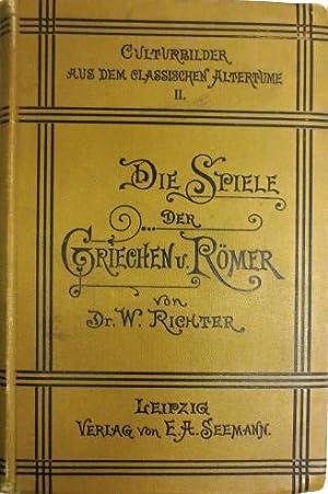 Die Spiele der Griechen und Römer. - Kulturbilder aus dem Klassischen Altertume II -: RICHTER,...