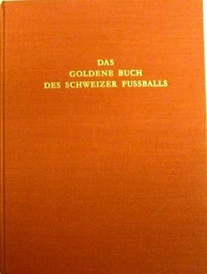 Das goldene Buch des Schweizer Fußballs. Herausgeber: Gottfried Schmid, Zürich.: ...