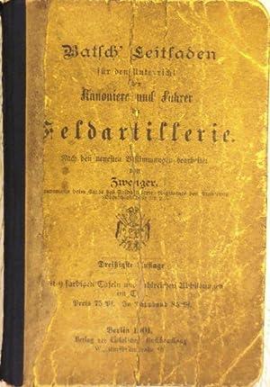 Batsch' Leitfaden für den Unterricht der Kanoniere und Fahrer der Feldartillerie. Nach ...