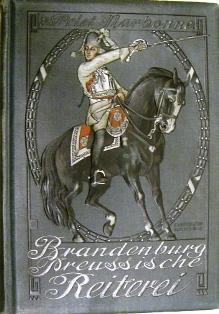 Geschichte der Brandenburgisch-Preußischen Reiterei von den Zeiten des Großen Kurf&uuml...