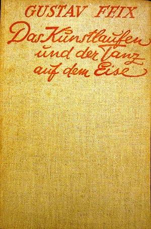 Das Kunstlaufen und der Tanz auf dem Eise.: Feix, Gustav: