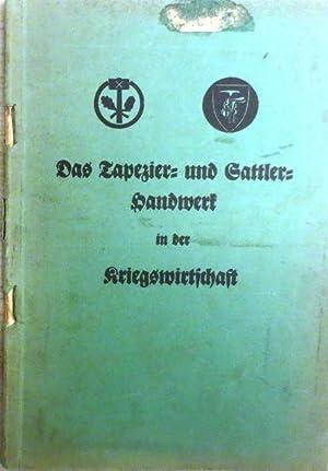 Das Tapezier- und Sattler-Handwerk in der Kriegswirtschaft. Herausgegeben vom Reichsinnungsverband ...