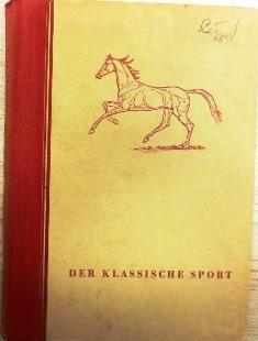 Der klassische Sport. Ein Beitrag zur Geschichte des Rennsports und der Vollblutzucht. Anlä...