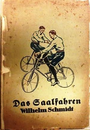 Das Saalfahren. Eine Anleitung zum Radfahren im Saale unter Berücksichtigung des Radball- und ...