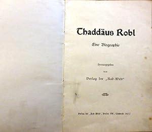 """Eine Biographie. Herausgegeben vom Verlag der """"Rad-Welt"""".: Robl) THADDÄUS ROBL:"""
