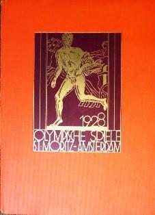 Die Olympischen Spiele 1928 St. Moritz / Amsterdam. Erinnerungswerk unter dem Patronat des ...