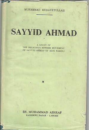 Sayyid Ahmad;: A study of the religious reform movement of Sayyid Ahmad of Rae Bareli,: Muhammad ...