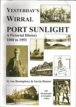 Port Sunlight: A Pictorial History 1888 to 1953 (Yesterday's Wirral): Ian Boumphrey