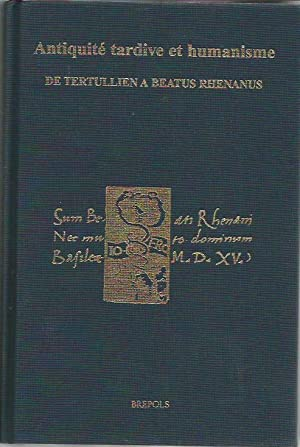 Antiquité tardive et humanisme de Tertullien à Beatus Rhenanus. Mélanges offerts à François Heim à ...