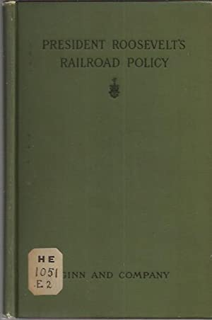 President Roosevelt's railroad policy; report of a discussion before the Economic club of ...