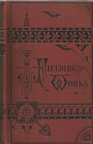 WORKS OF HENRY FIELDING. WITH A MEMOIR OF HIS LIFE AND WRITINGS, BY SIR WALTER SCOTT, AND AN ESSAY ...