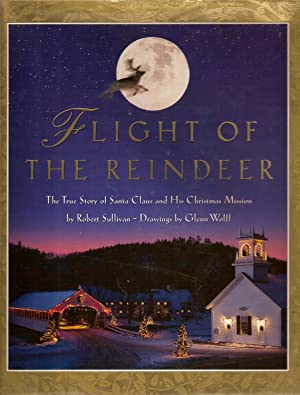 Flight of the Reindeer: The True Story of Santa Claus and His Christmas Mission-Signed by ...