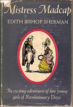 Mistress Madcap-The exciting adventures of two young: Sherman, Edith Bishop