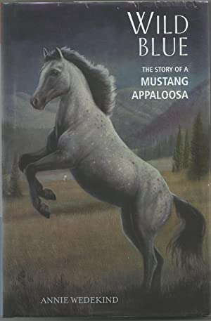 Wild Blue: The Story of a Mustang Appaloosa (The Breyer Horse Collection): Wedekind, Annie