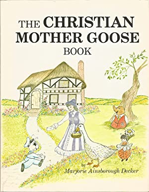 The Christian Mother Goose Book (Vol. 1, Trilogy): Decker, Marjorie Ainsborough