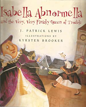 Isabella Abnormella and the Very, Very Finicky Queen of Trouble-Signed by author: Lewis, J. Patrick...
