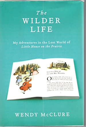 The Wilder Life: My Adventures in the: Wendy McClure