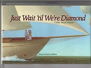 Just Wait 'Til We're Diamond: Meador, Celine W.