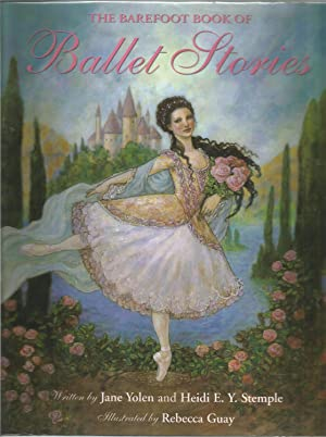 The Barefoot Book of Ballet Stories: Yolen, Jane;Stemple, Heidi E. Y.