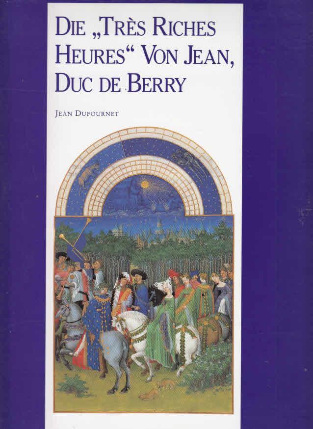 "Die ""Très riches heures"" von Jean, Duc: Dufournet, Jean, Berry"