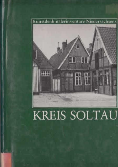 Die Kunstdenkmale des Kreises Soltau bearb. von Hermann Deckert . / Kunstdenkmälerinventare Niedersachsens ; Bd. 37 - Deckert, Hermann (Mitarb.),