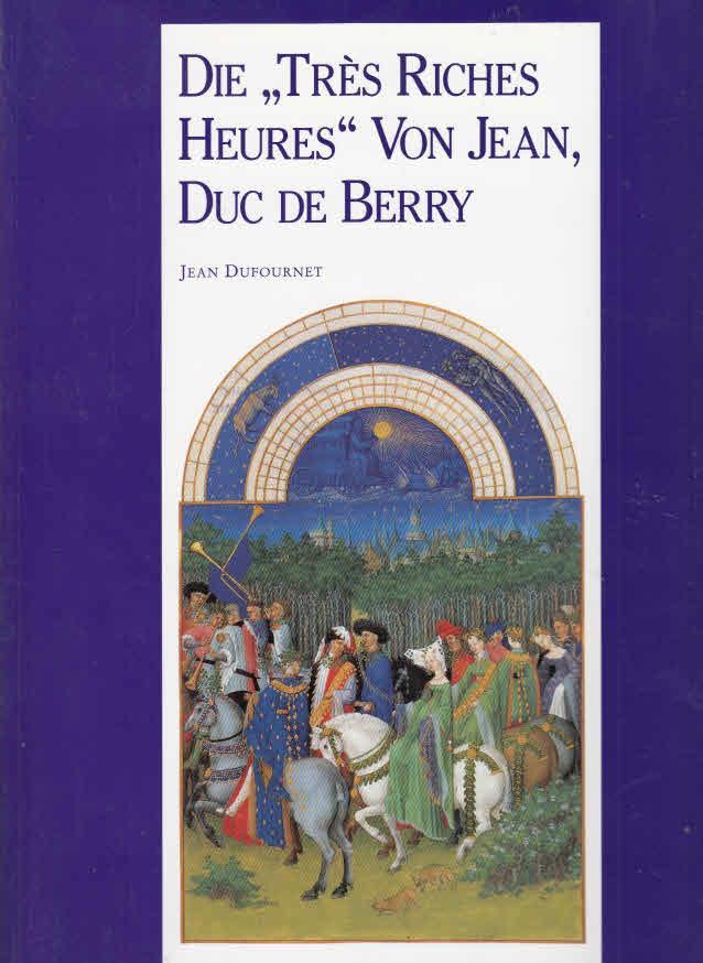"Die ""Très riches heures"" / Jean, Duc: Dufournet, Jean, Berry"