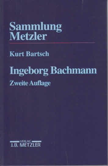 Ingeborg Bachmann Sammlung Metzler ; Bd. 242 - Bartsch, Kurt (Verfasser),
