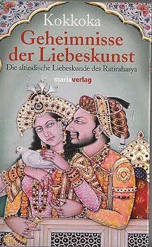 Geheimnisse der Liebeskunst : die altindische Liebeskunde: Kokkoka und Siegfried