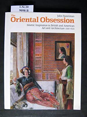 The Oriental Obsession. Islamic Inspiration in British: Sweetman, John.