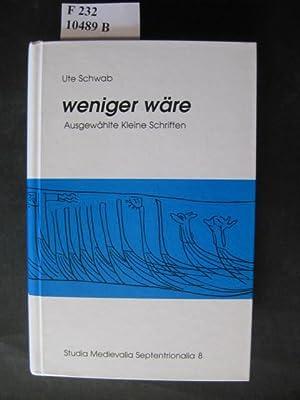 Weniger wäre. Ausgewählte kleine Schriften.: Schwab, Ute.