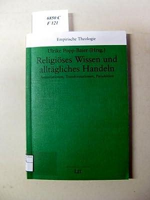Religiöses Wissen und alltägliches Handeln. Assimilationen, Transformationen, Paradoxien....