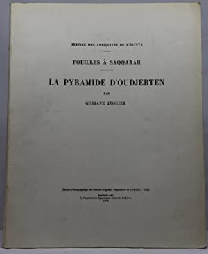 LA PYRAMIDE D'OUDJEBTEN Fouilles à Saqquarah. Service: JEQUIER (Gustave)