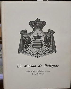 LA MAISON DE POLIGNAC. Etude d'une évolution: POLIGNAC (Duc de)