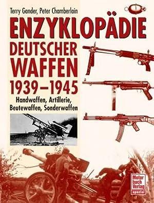 Enzyklopädie deutscher Waffen 1939-1945. Handwaffen, Artillerie, Beutewaffen, Sonderwaffen.: GANDER...