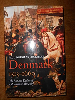 Denmark, 1513- 1660. The rise and decline of a Renaissance monarchy.: LOCKHART (Paul Douglas)