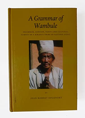 A Grammar of Wambule. Grammar, Lexicon, Texts and Cultural Survey of a Kiranti Tribe of Eastern ...