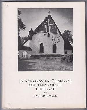 Svinnegarns, Enköpings-Näs och Teda kyrkor i Uppland.: Rosell, Ingrid