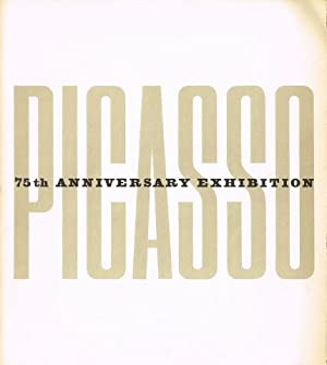 Picasso. 75th Anniversary Exhibition.: PICASSO, Pablo) (1881-1973)