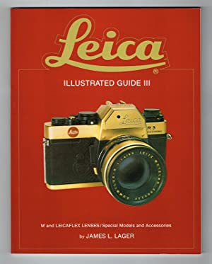 Leica Illustrated Guide III. M and Leicaflex: Lager, James L.