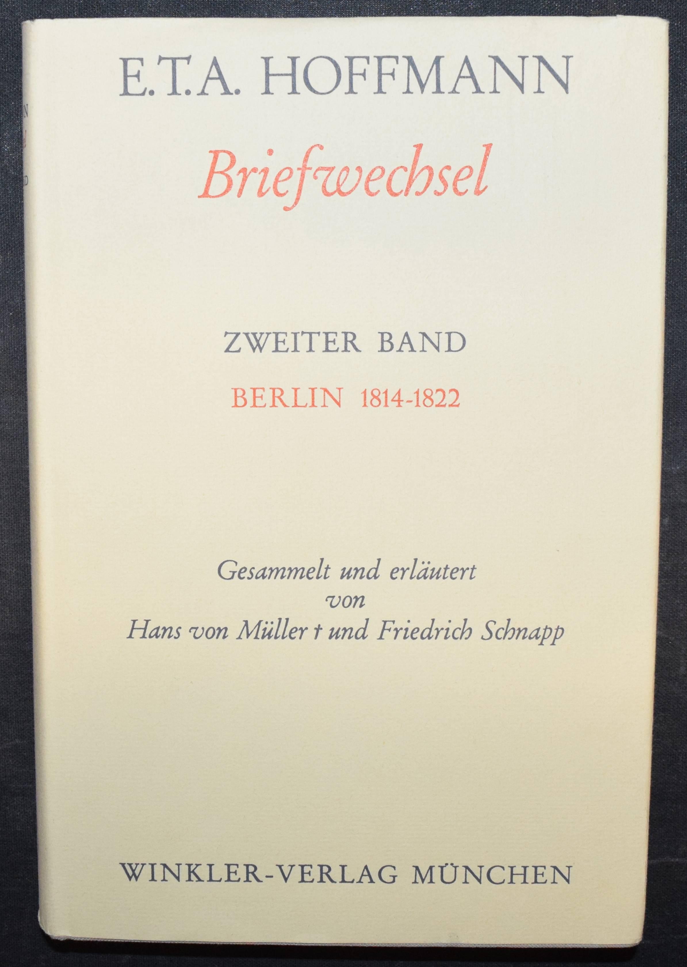 Briefwechsel. Gesammelt und erläutert von Hans v.: Hoffmann, E(rnst) T(heodor)