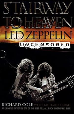 Stairway to Heaven: Led Zeppelin Uncensored.
