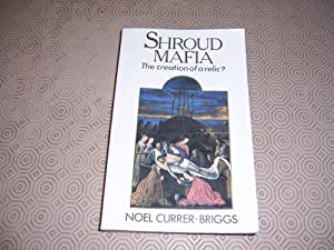 Shroud Mafia : The Creation of a: Currer-Briggs, Noel