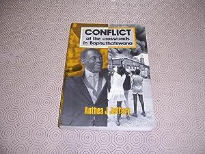 CONFLICT AT THE CROSSROADS IN BOPHUTHATSWANA: Anthea J Jeffery