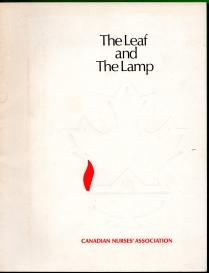 THE LEAF AND THE LAMP : the Canadian Nurses' Association of the influences which shaped its origi...